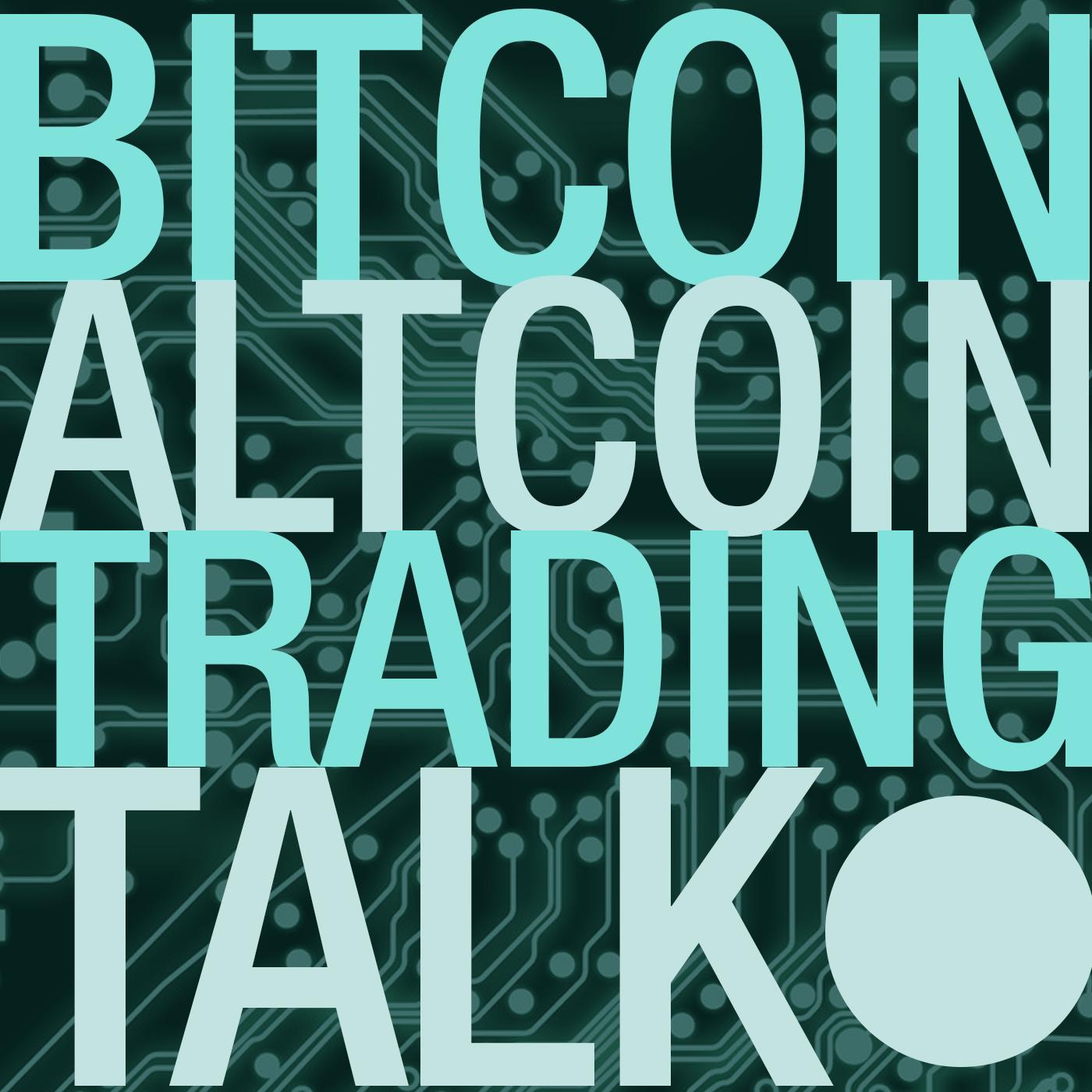 Bitcoin Altcoin Trading Talk